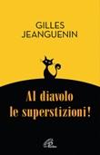 Al diavolo le superstizioni! Libro di  Gilles Jeanguenin
