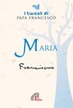 Maria. I tweet di papa Francesco