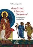 Guariscimi liberami consolami. «La preghiera fa miracoli» Libro di  Gilles Jeanguenin