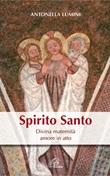 Spirito Santo. Divina maternità, amore in atto Libro di  Antonella Lumini