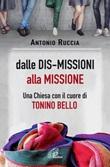 Dalle dis-missioni alla missione. Una Chiesa con il cuore di Tonino Bello Libro di  Antonio Ruccia
