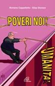 Poveri noi! Don Pietro Sigurani: la rivoluzione della carità Libro di  Romano Cappelletto, Elisa Storace