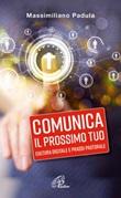 Comunica il prossimo tuo. Cultura digitale e prassi pastorale Libro di  Massimiliano Padula