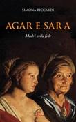 Agar e Sara. Madri nella fede Libro di  Simona Riccardi