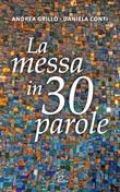 La messa in 30 parole. Un piccolo abbecedario Libro di  Daniela Conti, Andrea Grillo