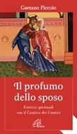 Il profumo dello sposo. Esercizi spirituali con il Cantico dei Cantici Ebook di  Gaetano Piccolo