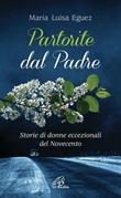 Partorite dal Padre. Storie di donne eccezionali del Novecento Ebook di  Maria Luisa Eguez