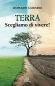 Terra. Scegliamo di vivere! Ebook di  Leopoldo Gasbarro