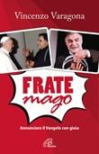 Frate Mago. Annunciare il Vangelo con gioia Ebook di  Vincenzo Varagona
