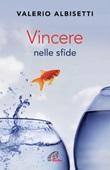 Vincere nelle sfide Ebook di  Valerio Albisetti