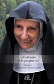 «Il silenzio si fa preghiera». Omaggio a Madre Anna Maria Canopi Ebook di  Anna Maria Cànopi