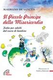 Il Piccolo principe della misericordia. Fiaba per adulti dal cuore di bambino Ebook di  Maurizio De Sanctis