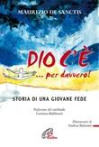 Dio c'è... per davvero! Storia di una giovane fede Ebook di  Maurizio De Sanctis