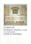 L'organo di Domenico Traeri (secolo XVIII) e le campane della chiesa di Semelano. Ediz. illustrata Libro di