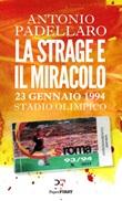 La strage e il miracolo. 23 gennaio 1994 Stadio Olimpico Libro di  Antonio Padellaro