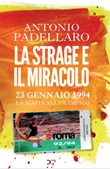 La strage e il miracolo. 23 gennaio 1994 Stadio Olimpico Ebook di  Antonio Padellaro