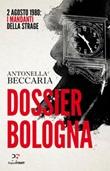 Dossier Bologna. 2 agosto 1980: i mandanti della strage Ebook di  Antonella Beccaria
