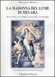 La Madonna del Lume di Melara. Una terra, una storia, un quadro, un mistero Libro di  Mariadele Orioli Soffiatti
