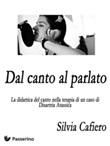 Dal canto al parlato . La didattica del canto nella terapia di un caso di disartria atassica Ebook di  Silvia Cafiero, Silvia Cafiero