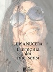L' armonia dei miei sensi Ebook di  Luisa Nucera, Luisa Nucera