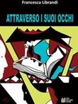 Attraverso i suoi occhi Ebook di  Francesca Librandi, Francesca Librandi