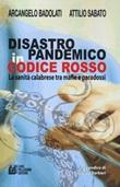 Disastro pandemico in codice rosso. La sanità calabrese tra mafie e paradossi Libro di  Arcangelo Badolati, Attilio Sabato