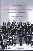 A brief history of conducting. Yesterday, today... and tomorrow? Libro di  Aldo Ceccato