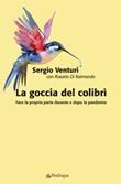 La goccia del colibrì. Fare la propria parte durante e dopo la pandemia Libro di  Sergio Venturi