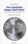 Una giustizia degna dell'Italia. Idee sparse per la riscossa della magistratura Libro di  Marco D'Orazi