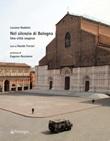 Nel silenzio di Bologna. Una città sospesa. Ediz. illustrata Libro di  Luciano Nadalini