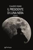Il presidente di luna nera Ebook di  Claudio Visani