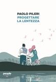 Progettare la lentezza Ebook di  Paolo Pileri