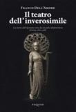 Il teatro dell'inverosimile. La storia dell'operetta vista da un palco di provincia (Cesena 1880-1968) Libro di  Franco Dell'Amore