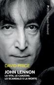John Lennon. La vita, le canzoni, lo scandalo e la morte Ebook di  David Price