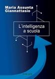 L'intelligenza a scuola Libro di  Maria Assunta Giannattasio