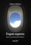 Expat express. Segreti nascosti di un lavoro all'estero Libro di  Matteo Ghidoni