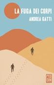 La fuga dei corpi Ebook di  Andrea Gatti