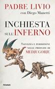 Inchiesta sull'inferno. Salvezza e perdizione nelle profezie di Medjugorje Libro di  Livio Fanzaga, Diego Manetti