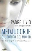 Medjugorje e il futuro del mondo. Dai dieci segreti al tempo della pace Libro di  Livio Fanzaga, Diego Manetti