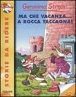 Ma che vacanza... a Rocca Taccagna! Ediz. illustrata Libro di  Geronimo Stilton