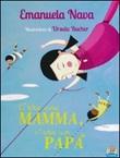 C'era una mamma, c'era un papà.... Ediz. illustrata Libro di  Emanuela Nava