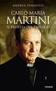 Carlo Maria Martini. Il profeta del dialogo Libro di  Andrea Tornielli