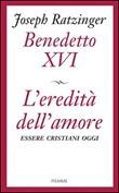 L'eredità dell'amore. Essere cristiani oggi Libro di Benedetto XVI (Joseph Ratzinger)