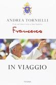 In viaggio Libro di Francesco (Jorge Mario Bergoglio), Andrea Tornielli