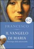 Il Vangelo di Maria. Nel tempo della misericordia Libro di Francesco (Jorge Mario Bergoglio)