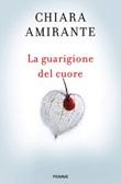 La guarigione del cuore. Spiritherapy: l'arte di amare e la conoscenza di sé Libro di  Chiara Amirante
