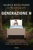 Generazione H. Comprendere e riconnettersi con gli adolescenti sperduti nel web tra Blue whale, Hikikomori e sexting Libro di  Mario Campanella, Maria Rita Parsi