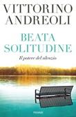 Beata solitudine. Il potere del silenzio Libro di  Vittorino Andreoli