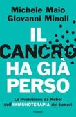 Il cancro ha già perso. La rivoluzione da Nobel dell'immunoterapia dei tumori Libro di  Michele Maio, Giovanni Minoli