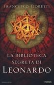 La biblioteca segreta di Leonardo Libro di  Francesco Fioretti